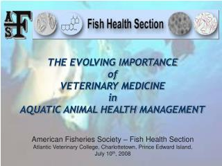THE EVOLVING IMPORTANCE  of VETERINARY MEDICINE in AQUATIC ANIMAL HEALTH MANAGEMENT