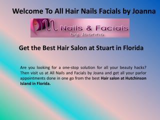 Hair salon in Stuart, Florida - All Hair Nails Facials by Joanna