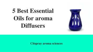 5 Best Essential Oils for aroma Diffusers April 24, 2018