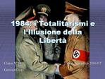 1984: i Totalitarismi e l Illusione della Libert