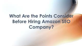 Various Points Consider Before Hiring  Amazon SEO Company?