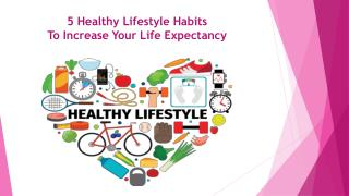 5 Healthy Lifestyle Habits To Increase Your Life Expectancy