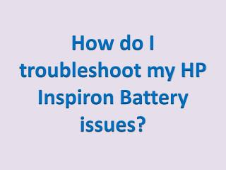 How do I troubleshoot my HP Inspiron Battery issues?