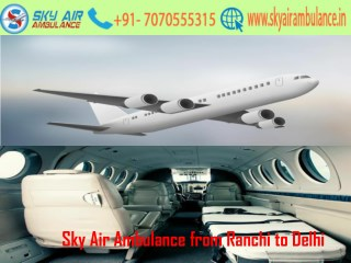 Sky Air Ambulance from Ranchi to Delhi with Hi-Class Medical Facility