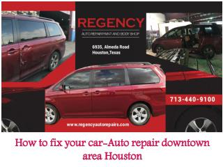 How to fix your car in Houston- Auto repair downtown area
