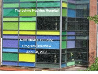 The Johns Hopkins Hospital  New Clinical Building Program Overview April 28, 2008