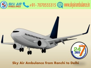 Get Air Ambulance from Ranchi to Delhi at an Affordable Cost by Sky Air Ambulance
