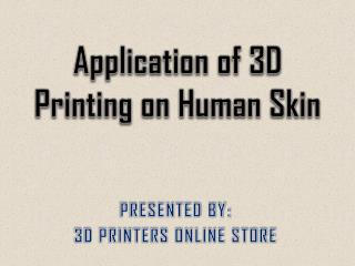 Application of 3D Printing on Human Skin