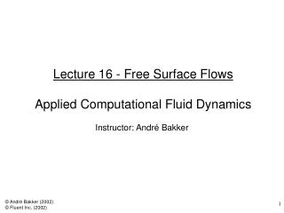 Lecture 16 - Free Surface Flows Applied Computational Fluid Dynamics