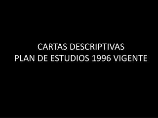 CARTAS DESCRIPTIVAS PLAN DE ESTUDIOS 1996 VIGENTE