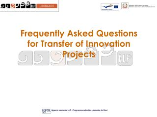 Frequently Asked Questions for Transfer of Innovation Projects