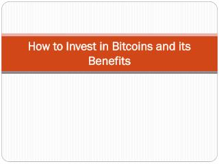 How to Invest in Bitcoins and its Benefits