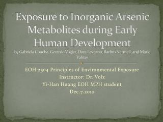 EOH:2504 Principles of Environmental Exposure Instructor: Dr.  Volz Yi-Han  Huang EOH MPH student Dec.7.2010
