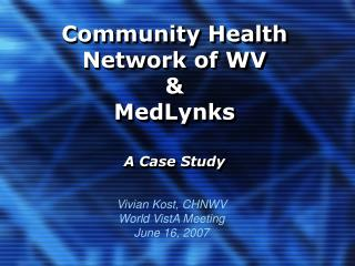 Community Health Network of WV &  MedLynks A Case Study