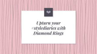 Upturn your style diaries with Diamond Rings