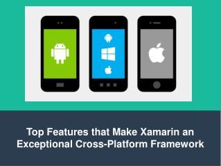 Top features that make xamarin an exceptional cross platform framework