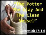 The Potter The Clay And The Clean Vessel