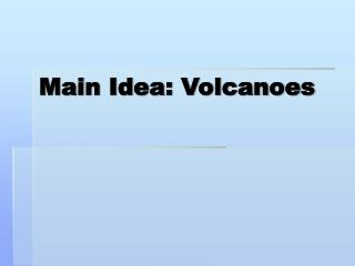 Main Idea: Volcanoes