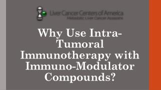 Why Use Intra-Tumoral Immunotherapy with Immuno-Modulator Compounds