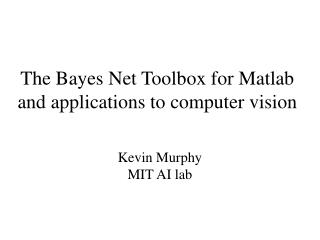 The Bayes Net Toolbox for Matlab and applications to computer vision