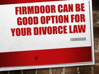 Firmdoor Can be Good Option For Your Divorce Law