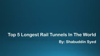 Longest Rail Tunnels in World by Shabuddin Syed