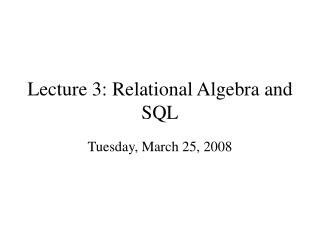 Lecture 3: Relational Algebra and SQL