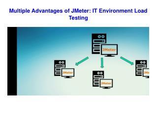 Multiple Advantages of JMeter: IT Environment Load Testing