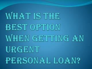 What is the Best Option When Getting an Urgent Personal Loan?