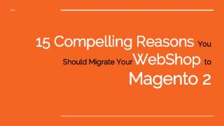 Magento 2 Migration: 15 Compelling Reasons to Upgrade Now