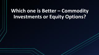 Which one is Better – Commodity Investments or Equity Options?