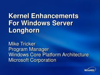 Kernel Enhancements  For Windows Server Longhorn