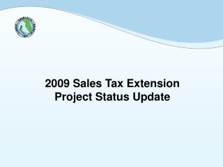 2009 Sales Tax Extension Project Status Update