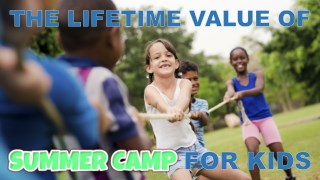 The Lifetime Value of Summer Camp for Kids