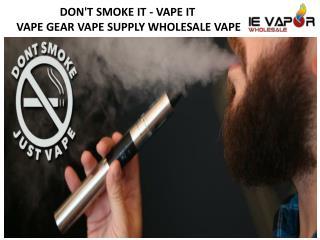 DON'T SMOKE IT - VAPE IT, VAPE GEAR VAPE SUPPLY WHOLESALE VAPE