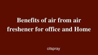 BENEFITS OF AIR FRESHENER IN OFFICE AND HOME