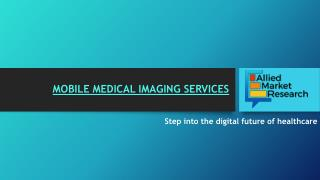 Mobile Medical Imaging Services Market by Product (X-Ray, Molecular Imaging, and Others) and by End User