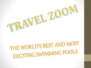 THE WORLD'S BEST AND MOST EXCITING SWIMMING POOLS