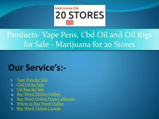Products- Vape Pens, Cbd Oil and Oil Rigs for Sale - Marijuana for 20 Stores