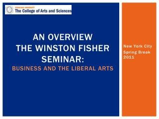 An overview The winston Fisher seminar: Business and the Liberal Arts