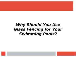 Why Should You Use Glass Fencing for Your Swimming Pools?
