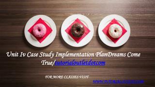 Unit Iv Case Study Implementation PlanDreams Come True/tutorialoutletdotcom
