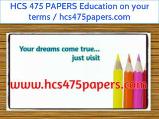 HCS 475 PAPERS Education on your terms / hcs475papers.com