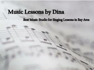 Music Lessons by Dina - Best Music Studio for Singing Lessons in Bay Area
