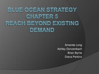 Blue Ocean Strategy  Chapter 5 Reach Beyond Existing Demand