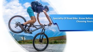 Speciality Of Road Bike: Know Before Choosing Yours