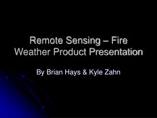 Remote Sensing – Fire Weather Product Presentation