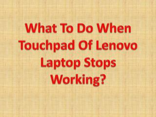 What To Do When Touchpad Of Lenovo Laptop Stops Working?