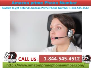 Unable to get Refund: Amazon Prime Phone Number 1-844-545-4512
