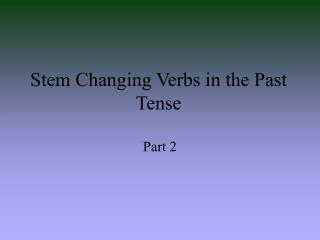 Stem Changing Verbs in the Past Tense